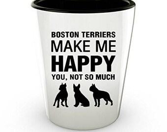 Boston Terriers Shot Glass - Boston Terriers make me Happy - Boston Terrier Lover shot Glass