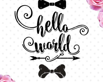 Hello World svg, baby shower svg file, new born svg, DXF, Cricut Design Space, Silhouette Studio, Cut Files, baby svg, svg sayings