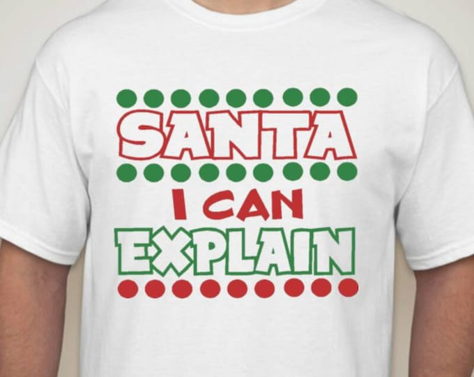 Santa i can explain tshirt