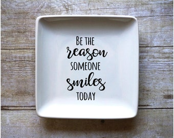Be The Reason Someone Smiles Today - Jewelry Dish - Ring Dish - Change Dish