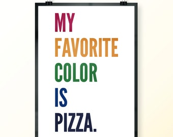 My Favourite Colour Is Pizza Print, Favorite Color Print, Pizza Print, Original Print, PRINTABLE ART