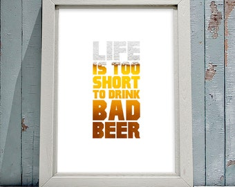 Life's Too Short To Drink Bad Beer, Beer Poster, Typography Art Poster, Minimalist Poster, Home/Office Poster, Gift Poster