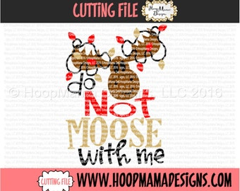 Do Not MOOSE with Me Christmas SVG DXF eps and png Files for Cutting Machines Cameo or Cricut