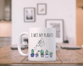 Funny Mug ~ I Wet My Plants ~ Gardeners Mug, Funny Tea/ Coffee Mug, Succulents, Cup