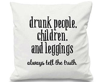 Drunk People, Children And Leggings Always Tell The Truth Statement Cotton Cushion Cover