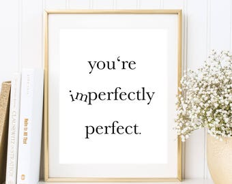 You're imperfectly perfect, Sprüche Poster, Text Poster, Lebensweisheiten, Leben, Weisheit, Liebeserklärung, Liebe Paar Freundschaft, Zitate