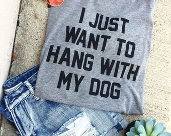 I JUST WANT To Hang With My Dog ladies tee