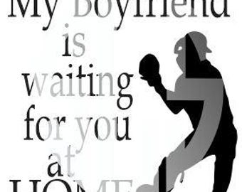 My boyfriend is waiting for you at home SVG DXF JPG Jpeg Digital Cutting File Baseball Catcher