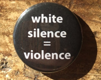 "White silence = violence 1"" pin"