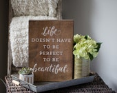 Life Doesn't Have to Be Perfect to be Beautiful wood wooden sign distressed home decor farmhouse rustic