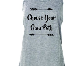 Inspirational Shirt. Choose Your Own Path. Faith Shirt. Faith Tank. Choose Your Own Adventure.