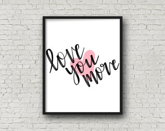 Love You More (5x7, 8x10, 11x14 Prints Included!), Love You More Sign, Wedding Signs, Printable Wedding, Valentine's Day, Typography Print