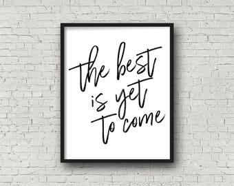 The Best Is Yet To Come, Motivational Poster, Printable Art, Typography Prints, Inspirational Wall Art, Instant Download, Quote Prints, Art