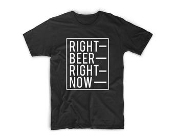 Right Beer Right Now T shirt / Mens T shirt / Beer T shirt / Beer Gifts / Gifts for Women / Gifts for Dad / Gifts for Men / Womens T shirt