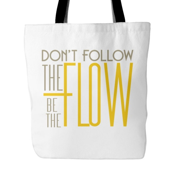 Tote Bag - Don't Follow The Flow Be The Flow