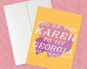 You're the Karen to my Georgia   My Favorite Murder Greeting Card for Murderinos, True Crime Enthusiasts, and Occasionally Others