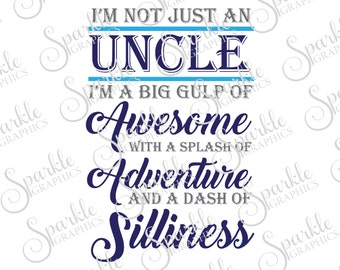 I'm Not Just An Uncle I'm A Big Gulp Of Awesome Cut File Uncle SVG Clipart Svg Dxf Eps Png Silhouette Cricut Cut File Commercial Use