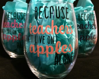 End of Year Teacher Appreciation Gift, Teacher Wine Glass, Because teachers can't live on apples alone, teacher humor, funny wine glass