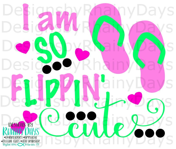 Buy 3 get 1 free! I am so flippin' cute cutting file, flip flops SVG, DXF, png, beach, lake, summer design, girl flip flops design