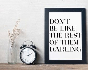 Don't Be Like The Rest of Them Darling Wall Print