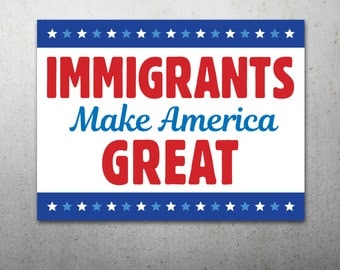 Immigrants Make America Great PRINTABLE Protest Poster