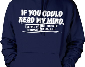 If You Could Read My Mind, You'd be Traumatized For Life Hooded Sweatshirt, NOFO_00773