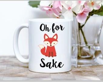 Oh For Fox Sake Coffee Mug - Sublimation Mug - 11oz mug, Funny Coffee Mug, White Coffee Mug, Birthday Gift,