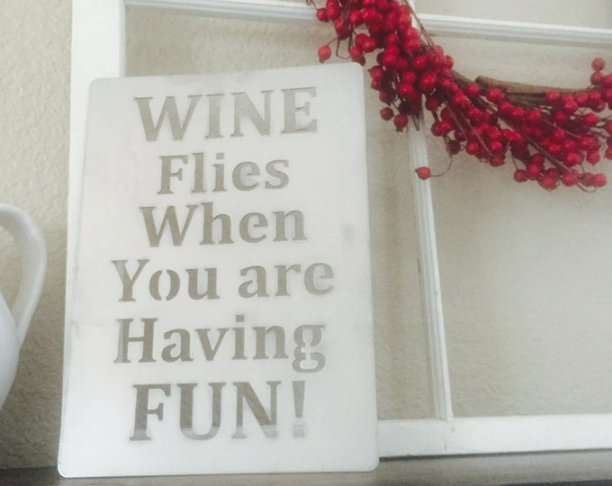 Wine Flies when you are having fun  - metal sign