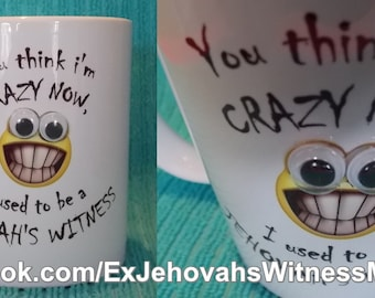 You think i'm crazy now, i used to be a Jehovah's Witness Funny mug -Ex-JW, APOSTATE, Ex Jehovahs Witness