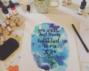 You are the best thing - Ray LaMontagne - watercolour quote art