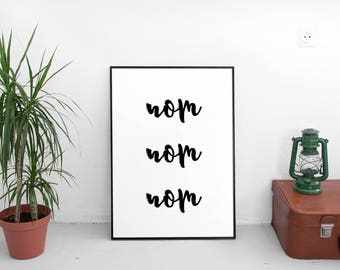 LIMITED TIME! Kitchen Art Print, Nom Nom Nom, Black and White, Printable Art, Motivational, Instant Download, Inspirational, Quote Decor