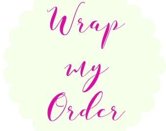 WRAP MY ORDER... Pretty Please?