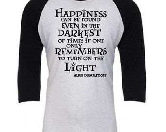 Dumbeldore Quote from Harry Potter Happiness Can Be Found In Darkest.. Turn on the Light Raglan