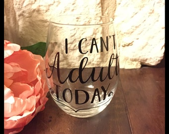 I Cant Adult Today Stemless Wine Glass