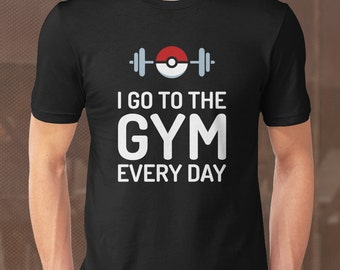 Pokemon Shirt. I Go To The Gym Every Day Pokemon T-Shirt. Pokemon Clothing. Pokemon Go Gift. Funny Quotes. Funny Pokeball Birthday Shirt.