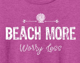 """Summer Beach Wear """"Beach More Worry Less"""", Up Beat Summer Collection, Soft comfy mens and ladies tees,tanks and Vnecks. You pick your style."""