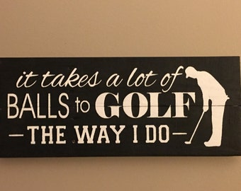 It takes a lot of balls to golf the way I do sign, golf sign, golf decor, wall decor, pallet sign, wood sign