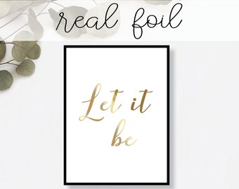 Let it Be Print // Real Gold Foil // Minimal // Gold Foil Art Print // Home Decor // Modern Office Print // Typography // Fashion Print