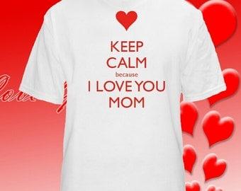 Keep Calm because I Love You Mom T Shirts