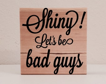 """Serenity/Firefly Sign / Shelf Sign, """"Shiny!  Let's Be Bad Guys"""", Firefly Quote Decor, Serenity Fan Art, Firefly Gift, Wood Sign"""