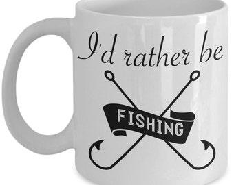 Funny Fishing Mug - I'd Rather Be Fishing - Fisherman Gift