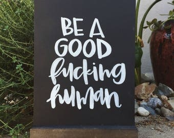 Be A Good Human - Original Chalkboard. 10x7 Quote Home Decor Stand Art Acrylic Floral Design