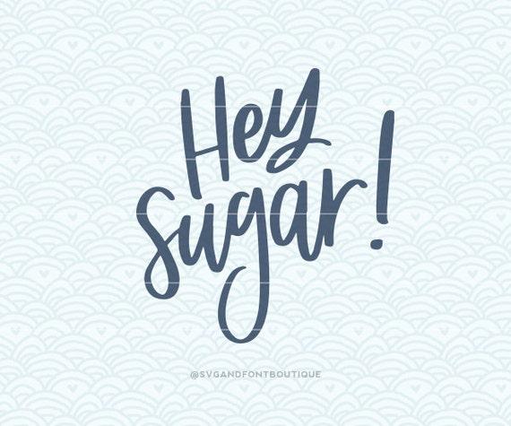 Sweet As Sugar Quote: Hey Sugar!- SVG Vector File