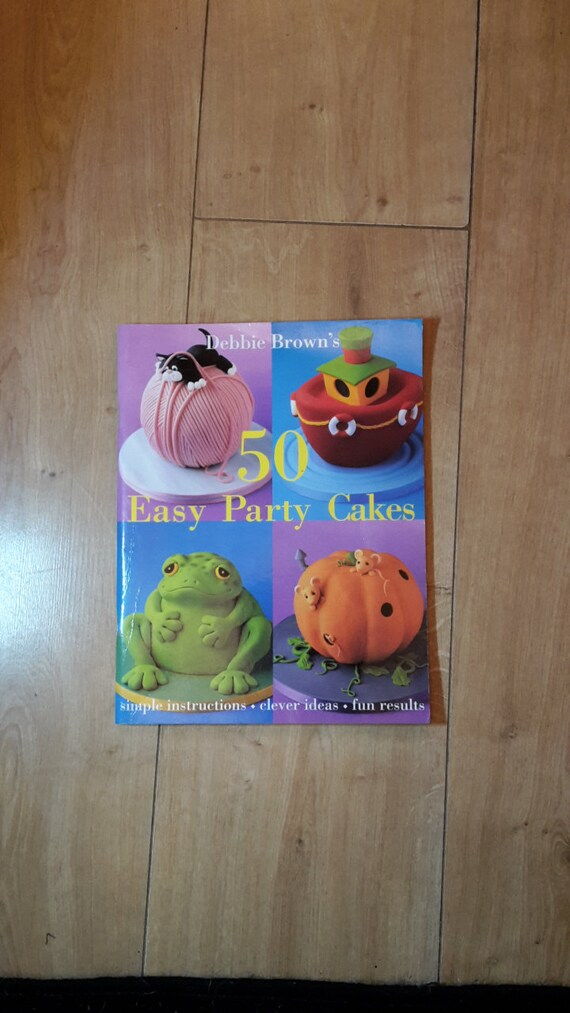 Debbie Brown s 50 Easy Party Cakes Cake Decorating Book