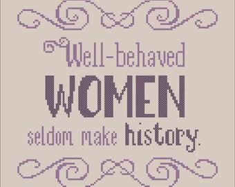 Well behaved Women Seldom Make History Cross Stitch Pattern PDF Download