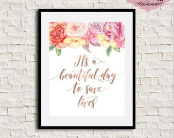 It's A Beautiful Day To Save Lives, Grey's Anatomy Quote, Inspirational Wall Art, Motivational Print, Rose Gold Print, Floral Quote, 8x10
