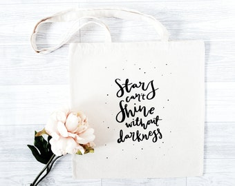 Hand Lettered Screen Printed Tote Bag 'Stars Can't Shine Without Darkness'