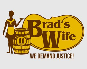 Brad's Wife - We Demand Justice! - Funny T-Shirt