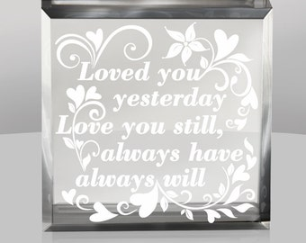 Love you Engarved Paperweight Keepsake - loved you yesterday, love you still, always have, always will- Engraved Paperweight Keepsake