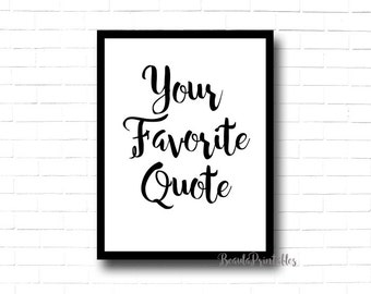 Your Favorite Quote, Custom Wall Print, Personalized Print, Custom Quote Print, Printable Custom Quote, Home and Wall Decor